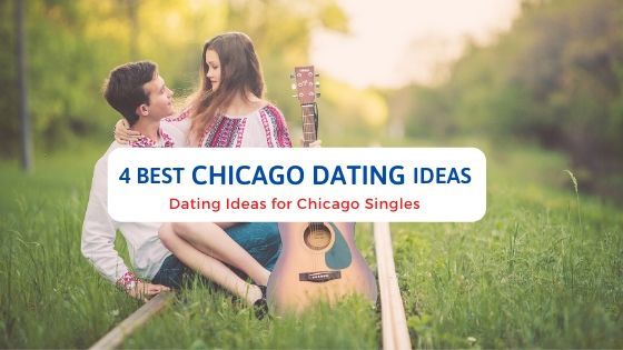 4 Best Chicago Dating Ideas - Free Dating Blog