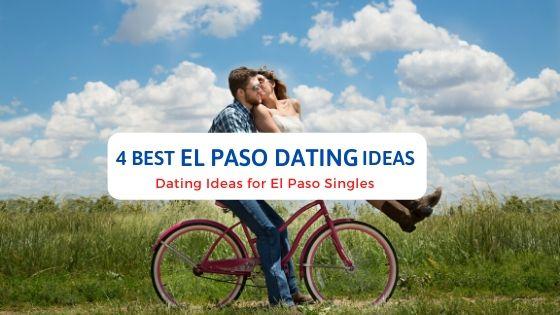 4 Best El Paso Dating Ideas - Free Dating Blog