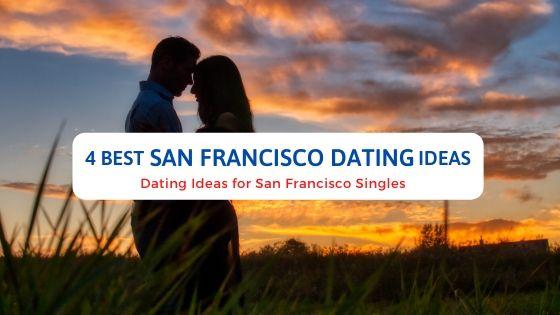 4 Best San Francisco Dating Ideas - Free Dating Blog