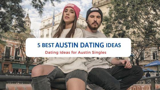 5 Best Austin Dating Ideas - Free Dating Blog
