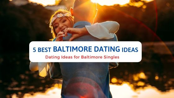 5 Best Baltimore Dating Ideas - Free Dating Blog