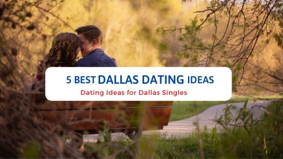 5 Best Dallas Dating Ideas - Free Dating Blog