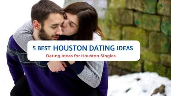 5 Best Houston Dating Ideas - Free Dating Blog