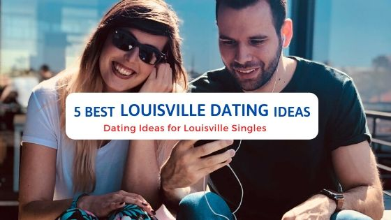 5 Best Louisville Dating Ideas - Free Dating Blog