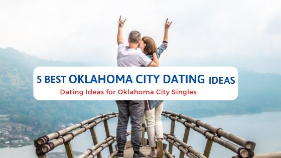 5 Best Oklahoma City Dating Ideas - Free Dating Blog