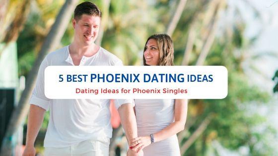 5 Best Phoenix Dating Ideas - Free Dating Blog