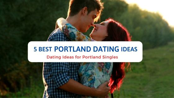 5 Best Portland Dating Ideas - Free Dating Blog