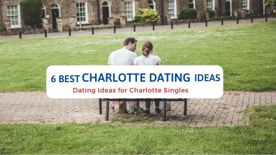6 Best Charlotte Dating Ideas - Free Dating Blog