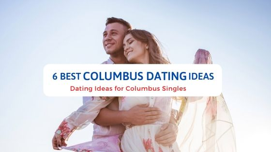 6 Best Columbus Dating Ideas - Free Dating Blog