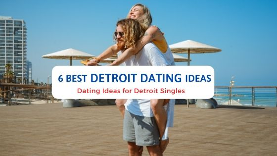 6 Best Detroit Dating Ideas - Free Dating Blog