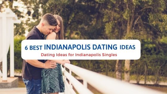 6 Best Indianapolis Dating Ideas - Free Dating Blog
