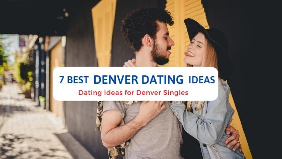 7 Best Denver Dating Ideas - Free Dating Blog