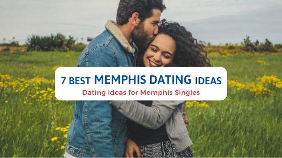 7 Best Memphis Dating Ideas - Free Dating Blog