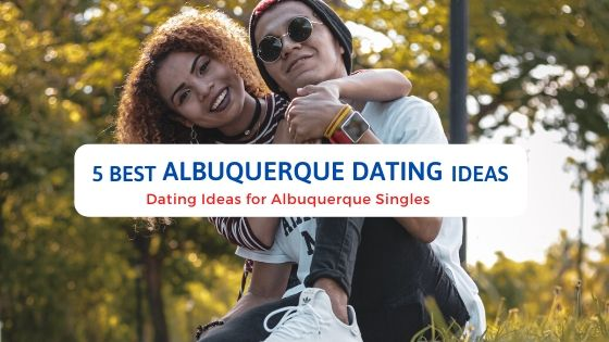 5 Best Albuquerque Dating Ideas - Free Dating Blog