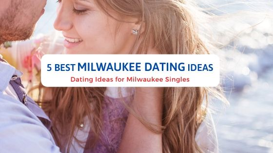 5 Best Milwaukee Dating Ideas - Free Dating Blog