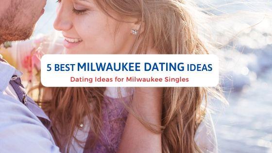 5 Best Milwaukee Dating Ideas - Free Dating Blog