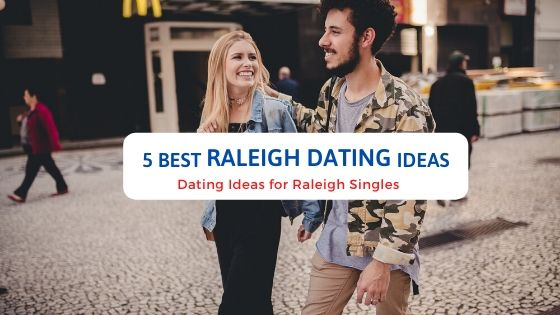 5 Best Raleigh Dating Ideas - Free Dating Blog