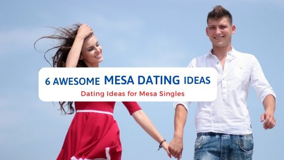 6 Awesome Mesa Dating Ideas - Free Dating Blog