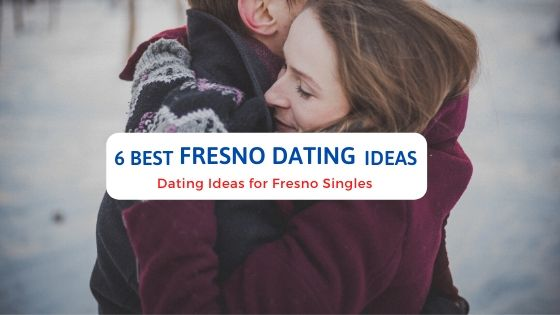 6 Best Fresno Dating Ideas - Free Dating Blog