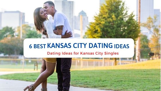 6 Best Kansas City Dating Ideas - Free Dating Blog