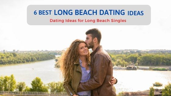 6 Best Long Beach Dating Ideas - Free Dating Blog