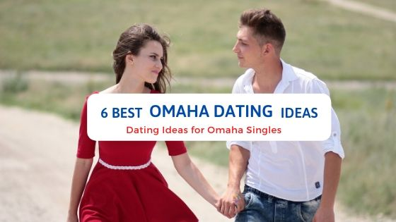 6 Best Omaha Dating Ideas - Free Dating Blog