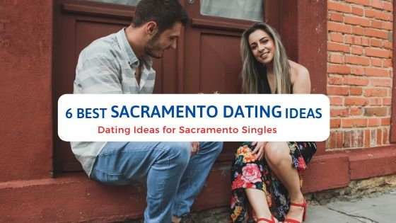 6 Best Sacramento Dating Ideas - Free Dating Blog