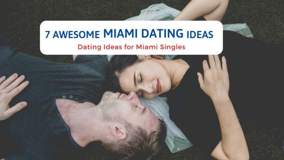 7 Awesome Miami Dating Ideas - Free Dating Blog