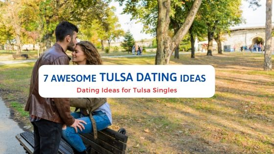 7 Awesome Tulsa Dating Ideas - Free Dating Blog