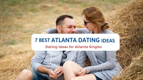7 Best Atlanta Dating Ideas - Free Dating Blog