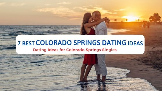 7 Best Colorado Springs Dating Ideas - Free Dating Blog (1)