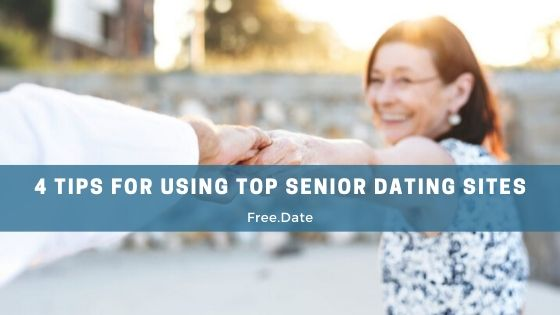 4 Tips for Using Top Senior Dating Sites - Free.Date